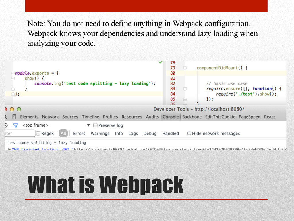 What is Webpack Note: You do not need to define...