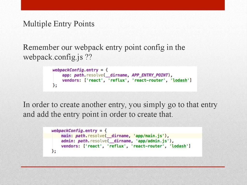 Multiple Entry Points Remember our webpack entr...