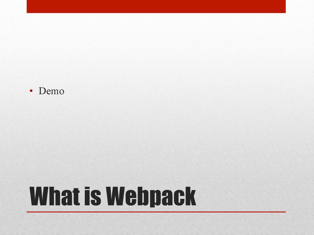 What is Webpack • Demo