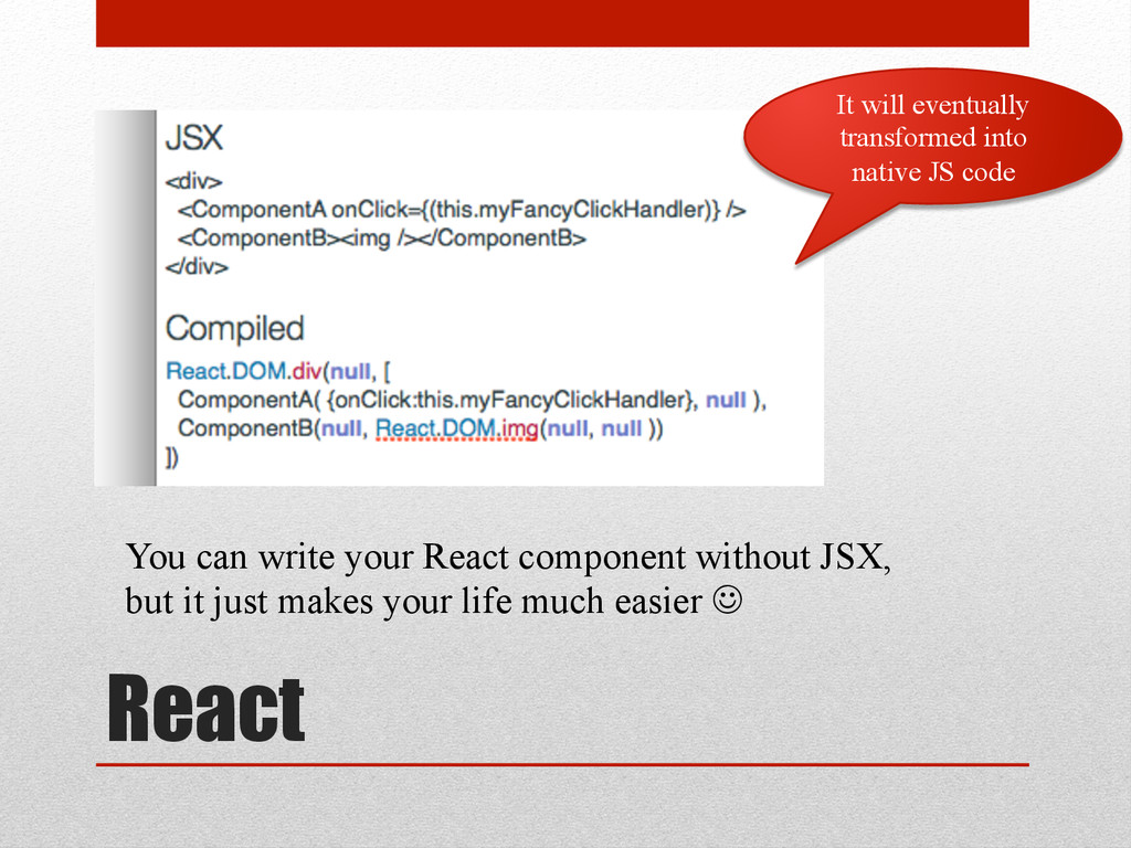 React It will eventually transformed into nativ...