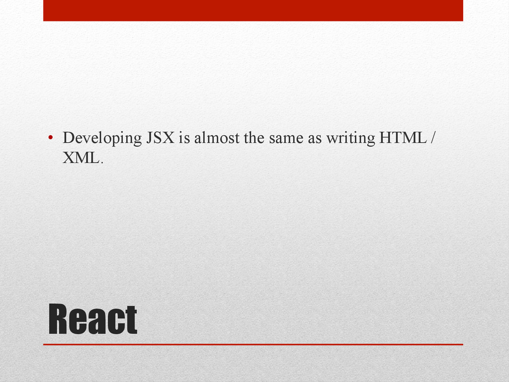 React • Developing JSX is almost the same as w...
