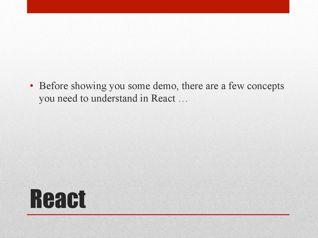 React • Before showing you some demo, there ar...