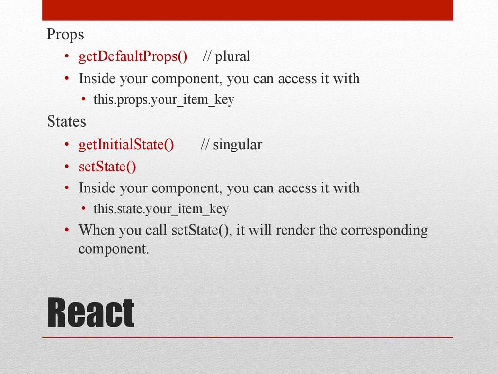 React Props • getDefaultProps() // plural • I...