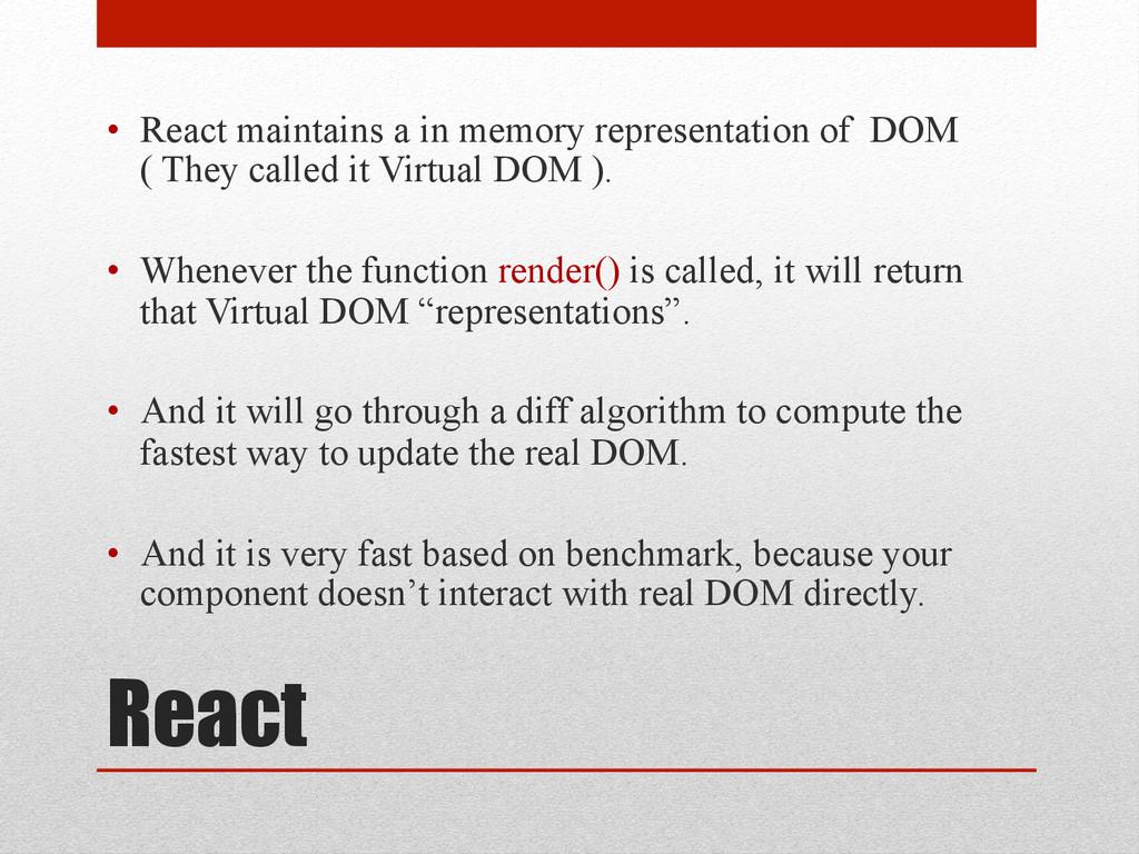 React • React maintains a in memory representa...