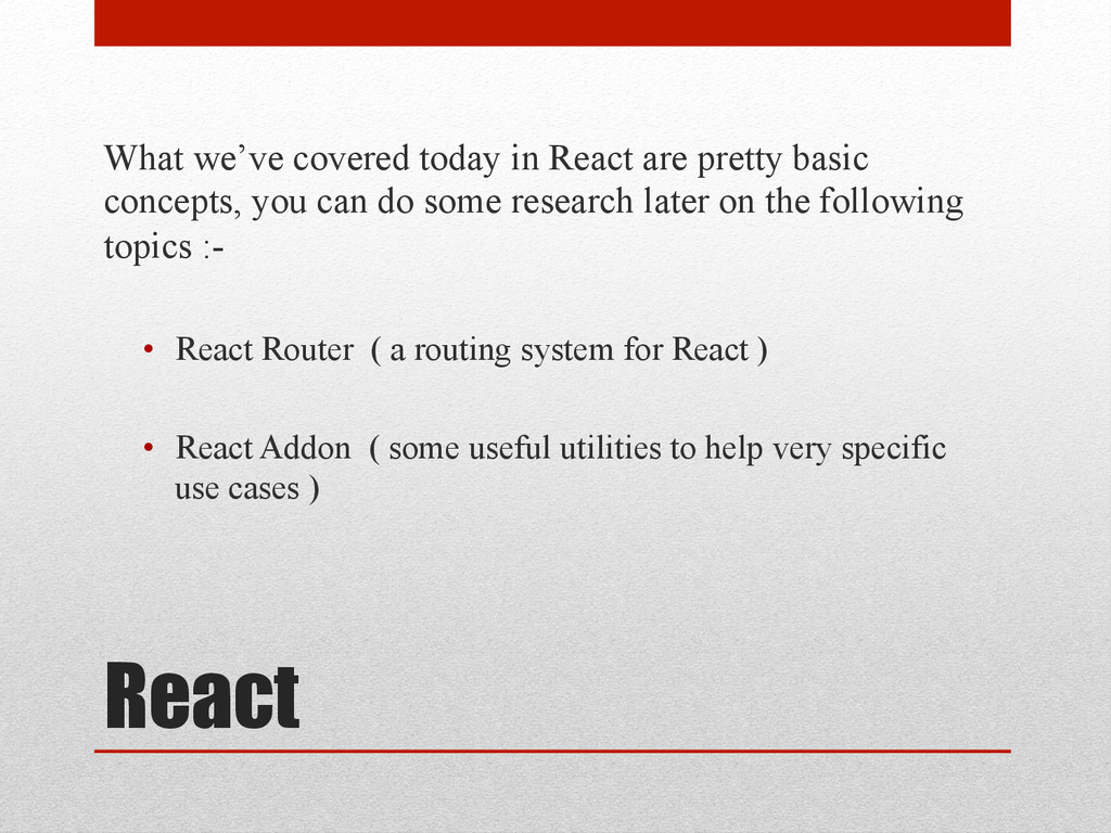 React What we've covered today in React are pre...