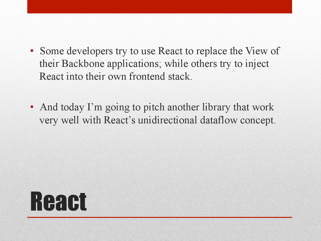 React • Some developers try to use React to re...