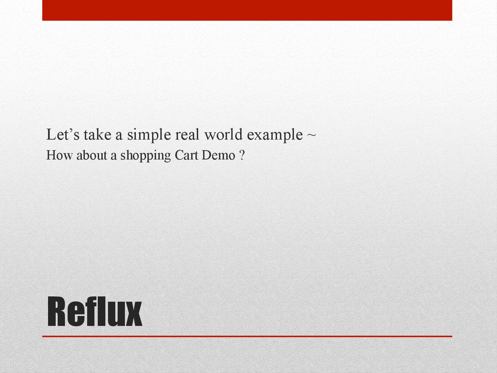 Reflux Let's take a simple real world example ~...
