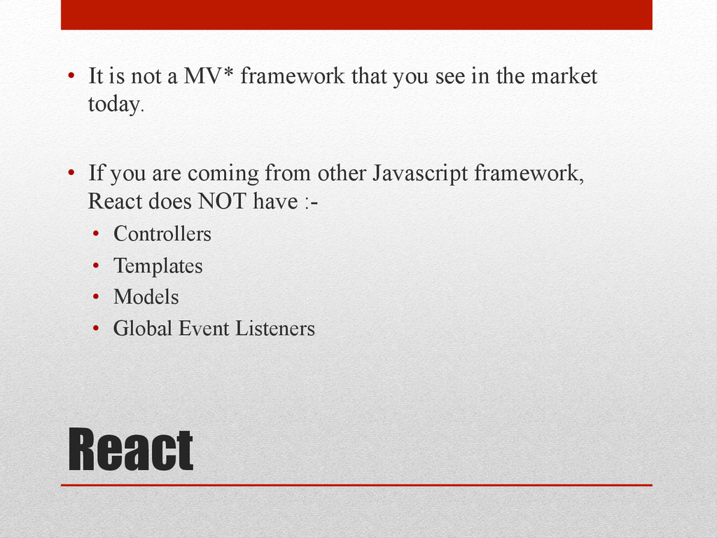 React • It is not a MV* framework that you see...