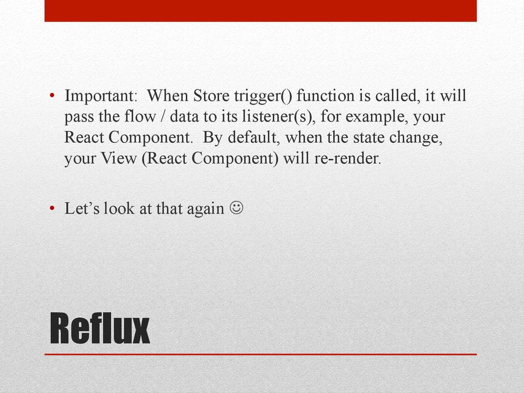 Reflux • Important: When Store trigger() funct...