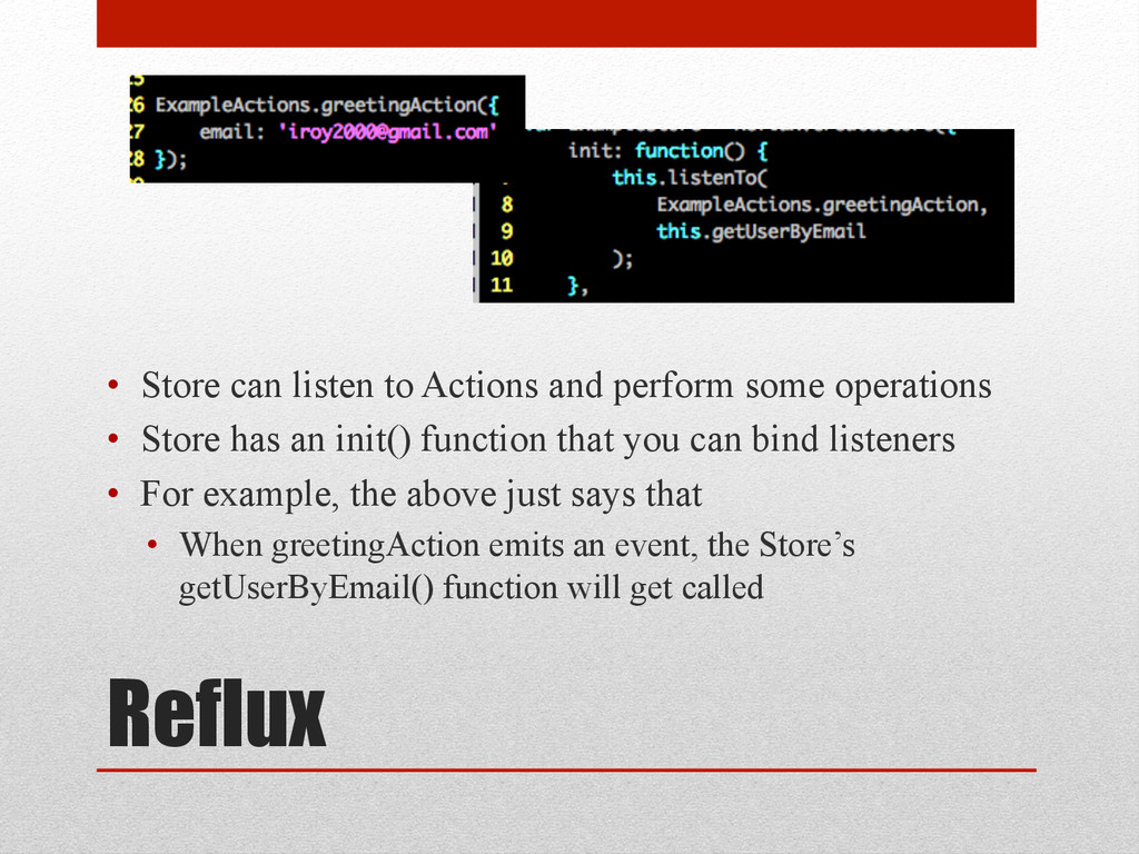 Reflux • Store can listen to Actions and perfo...