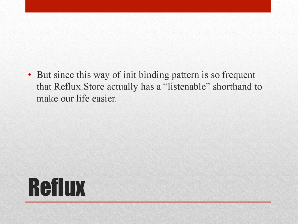 Reflux • But since this way of init binding pa...
