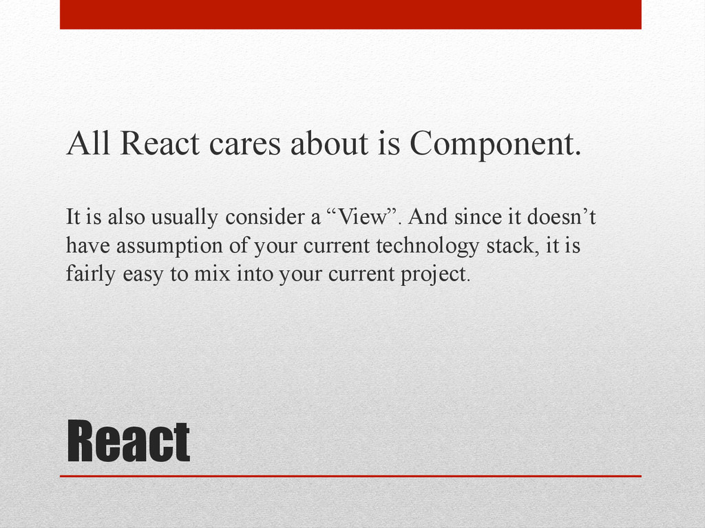 React All React cares about is Component. It is...