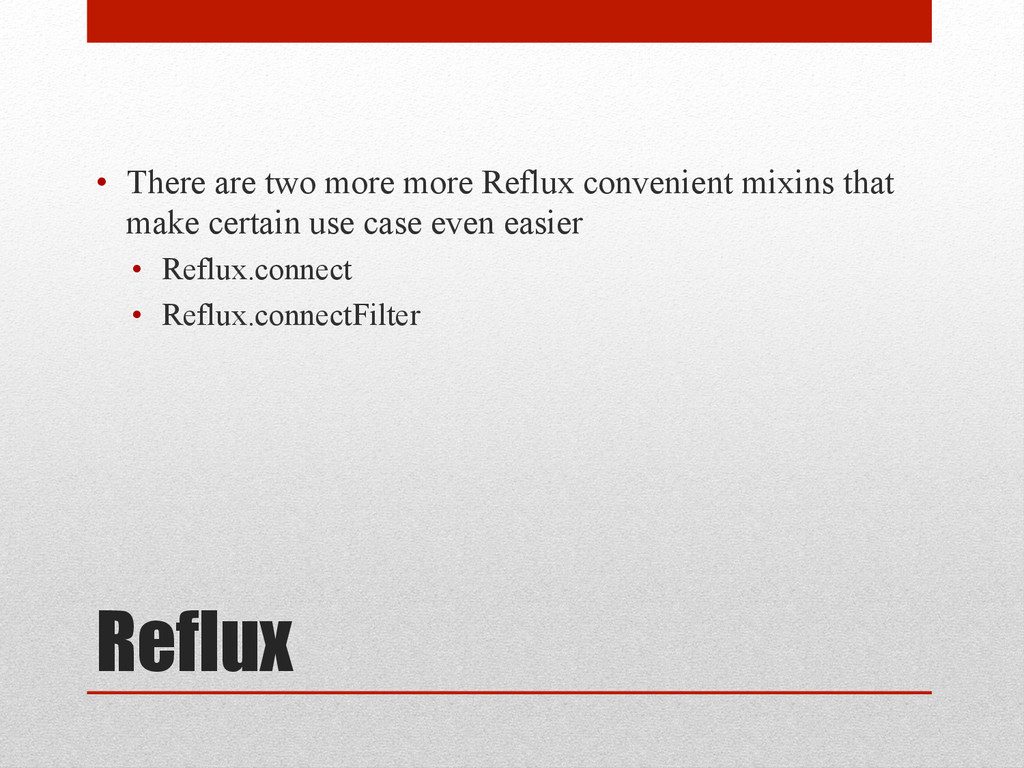 Reflux • There are two more more Reflux conven...