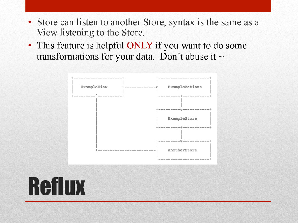 Reflux • Store can listen to another Store, sy...