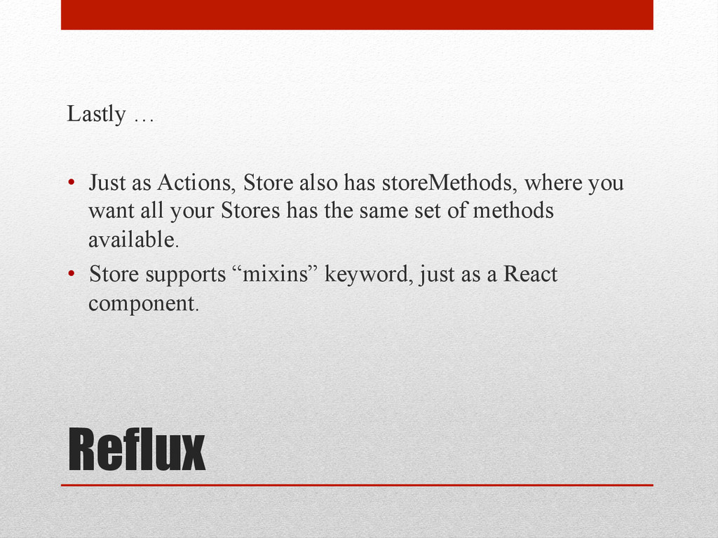 Reflux Lastly … • Just as Actions, Store also ...