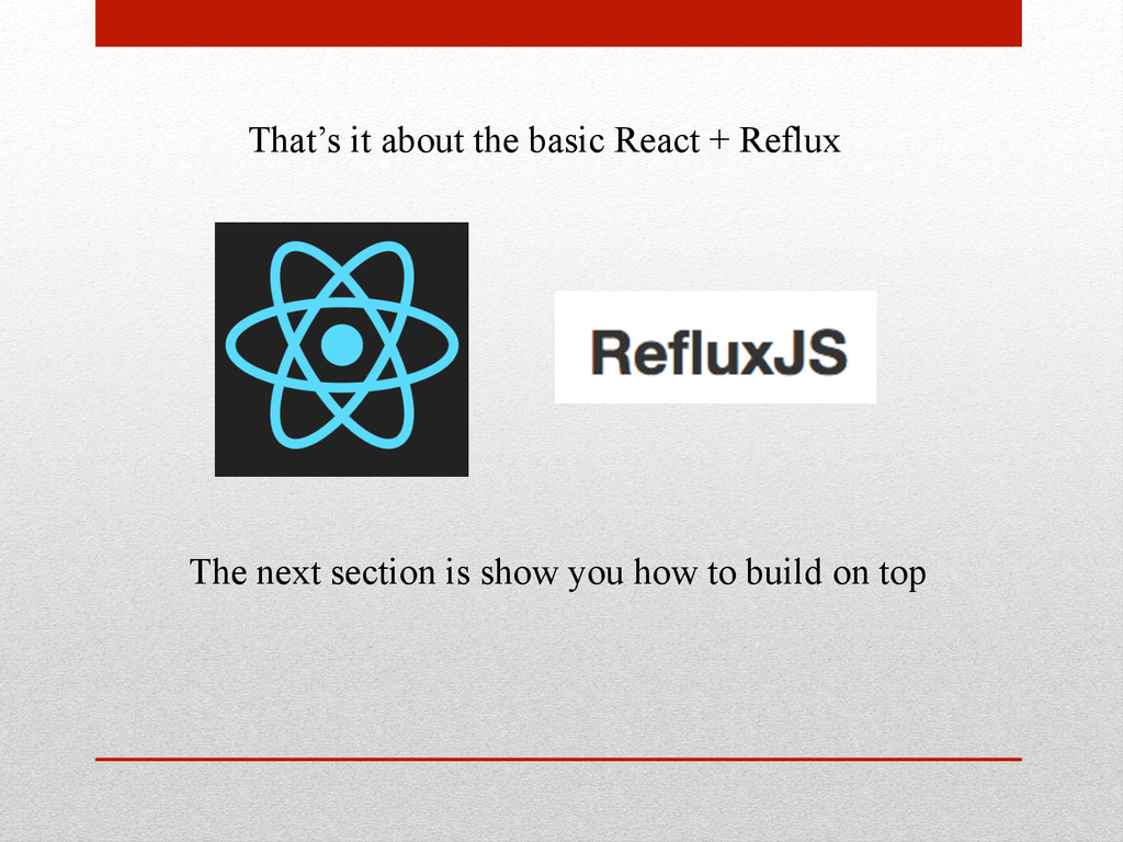 That's it about the basic React + Reflux The ne...