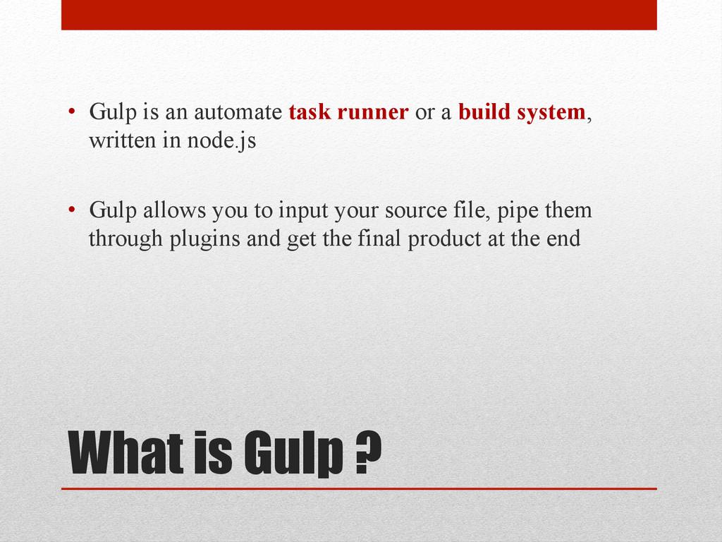 What is Gulp ? • Gulp is an automate task runn...
