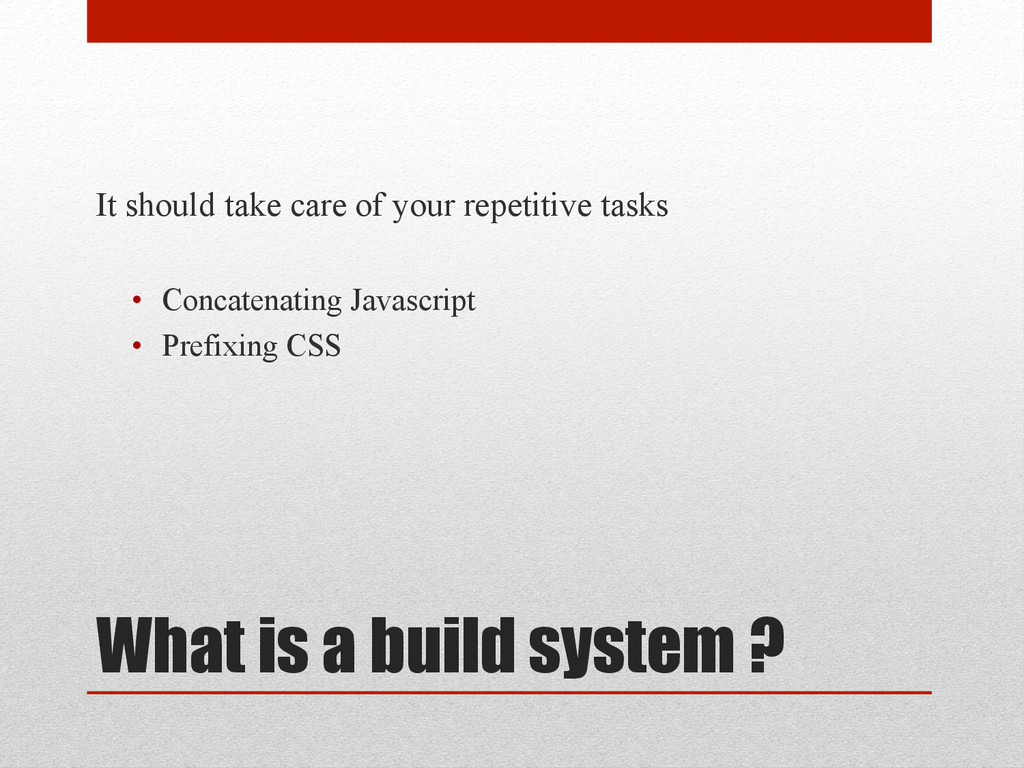 What is a build system ? It should take care of...