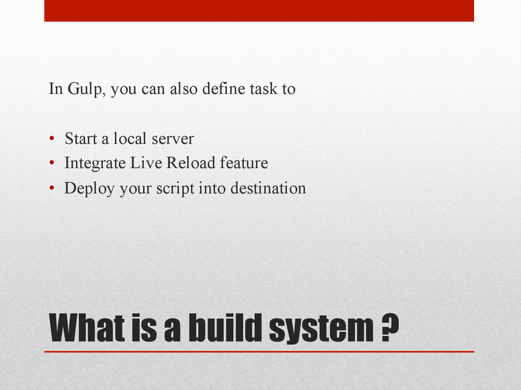 What is a build system ? In Gulp, you can also ...