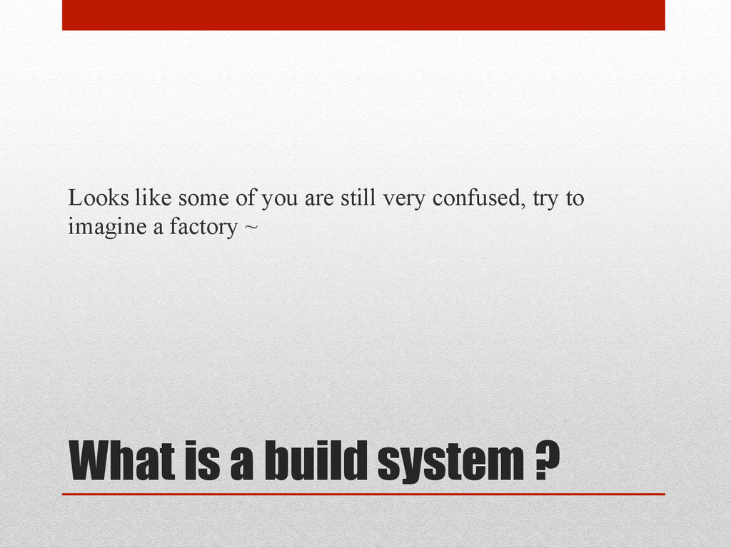 What is a build system ? Looks like some of you...