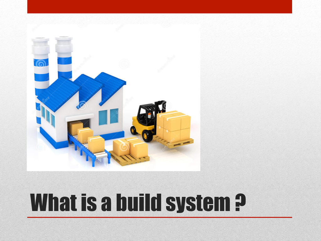 What is a build system ?