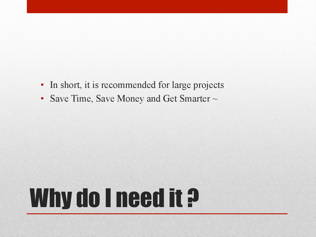 Why do I need it ? • In short, it is recommend...