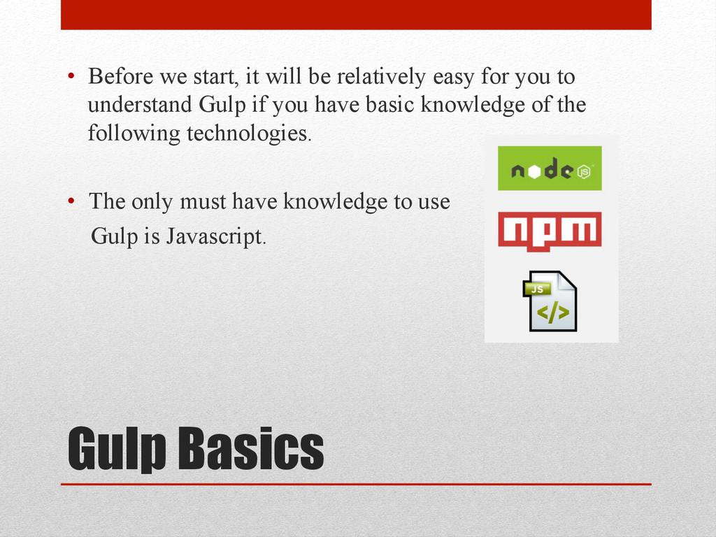 Gulp Basics • Before we start, it will be rela...