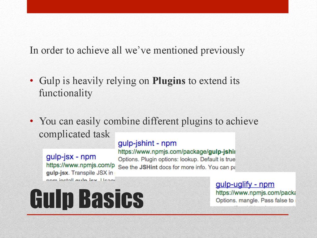Gulp Basics In order to achieve all we've menti...