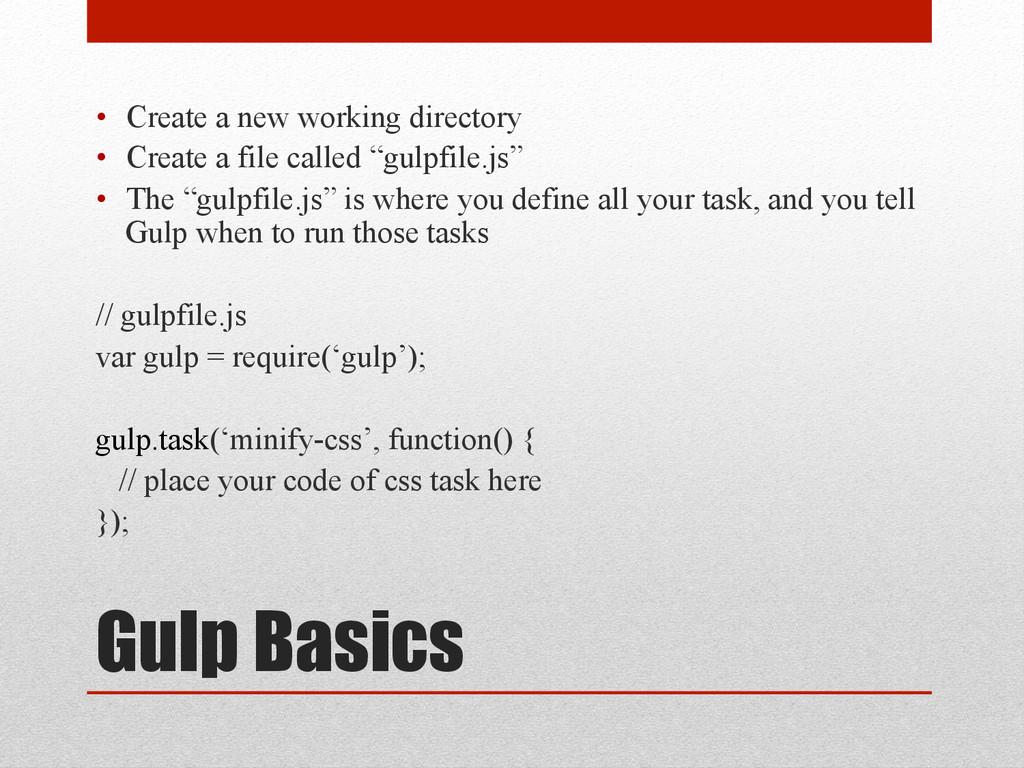 Gulp Basics • Create a new working directory •...