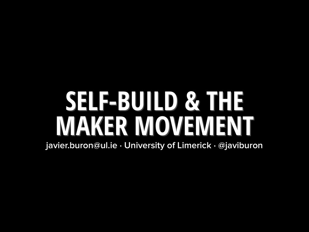 SELF-BUILD & THE  MAKER MOVEMENT javier.buron@...