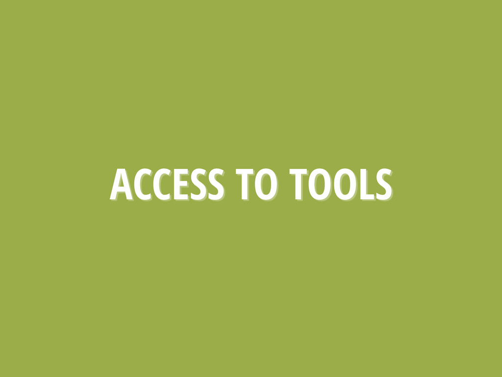 ACCESS TO TOOLS