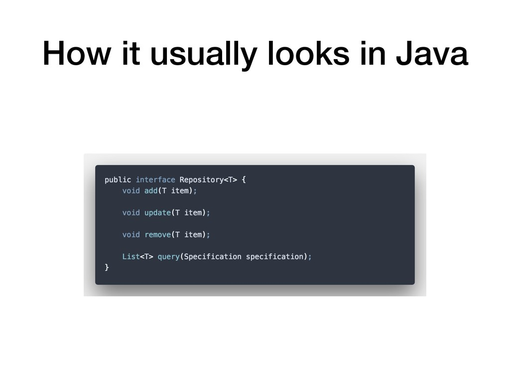 How it usually looks in Java