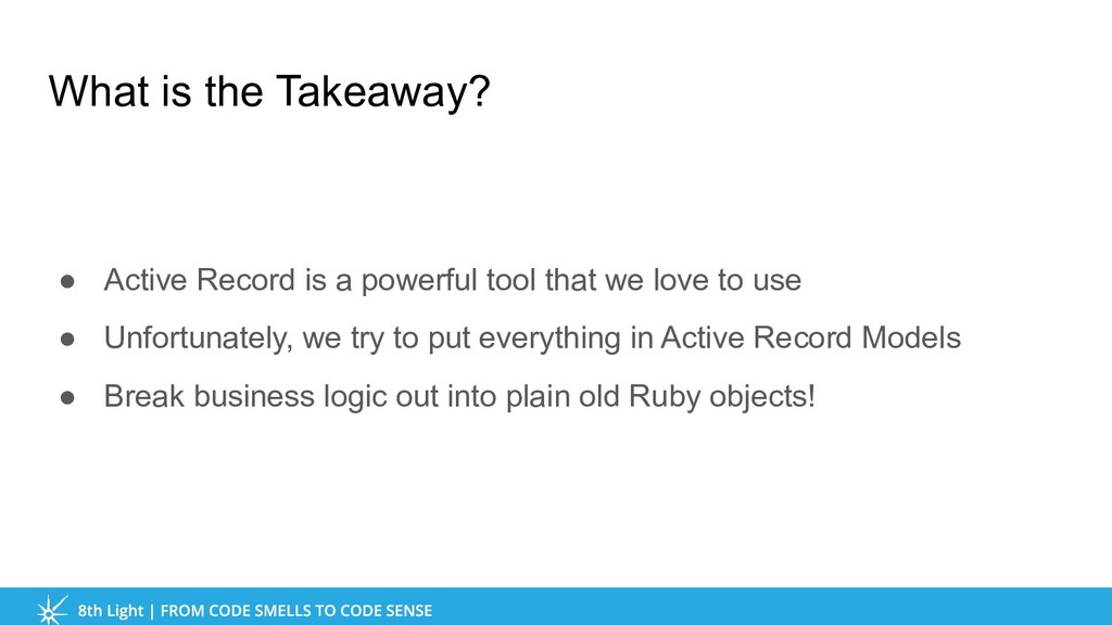 What is the Takeaway? ● Active Record is a powe...