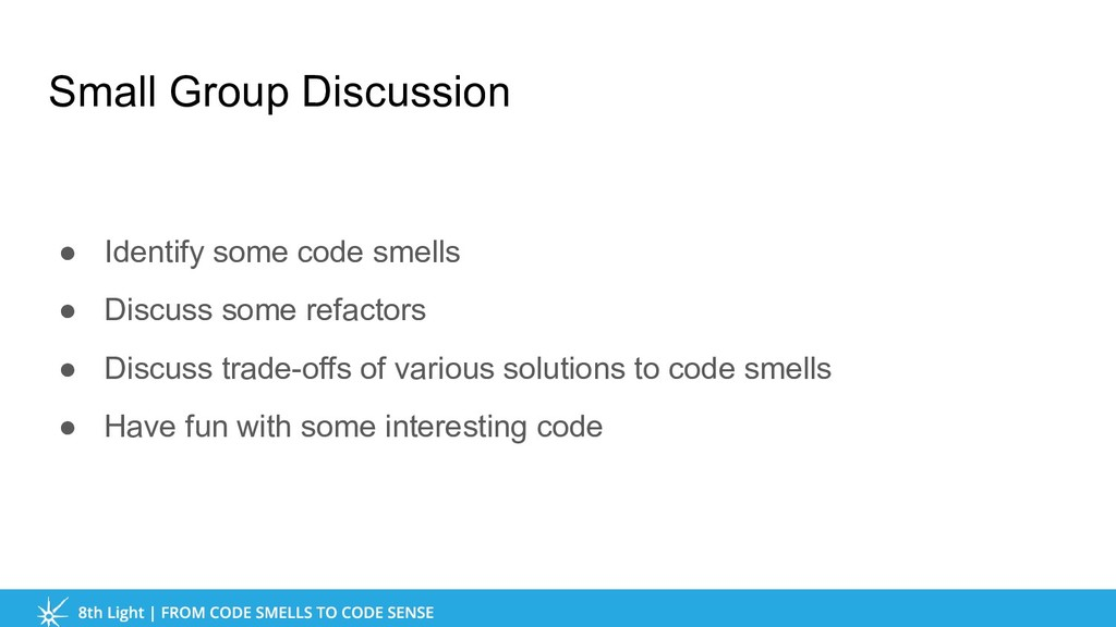 Small Group Discussion ● Identify some code sme...