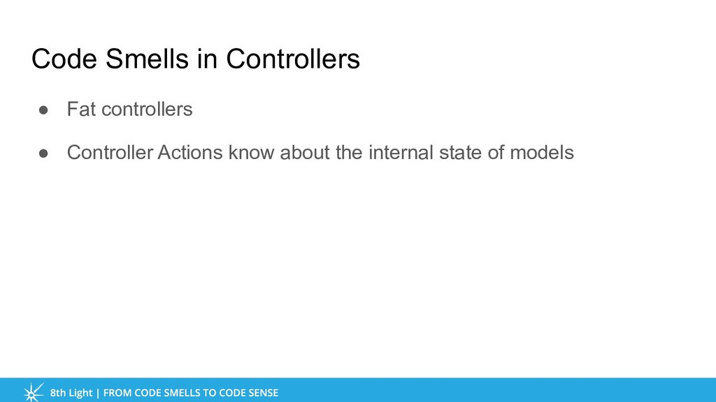 Code Smells in Controllers ● Fat controllers ● ...