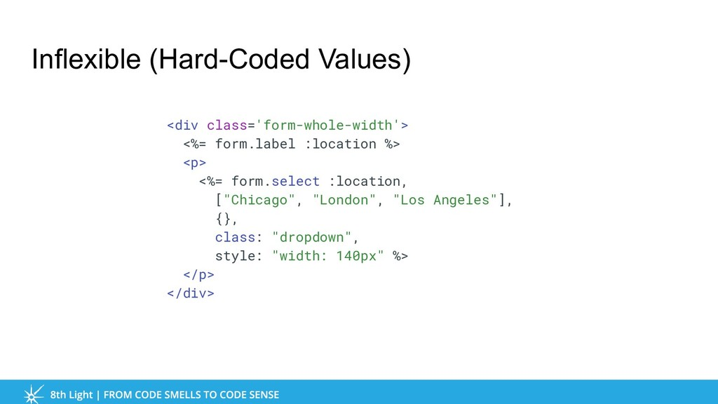 Inflexible (Hard-Coded Values) <div class='form...