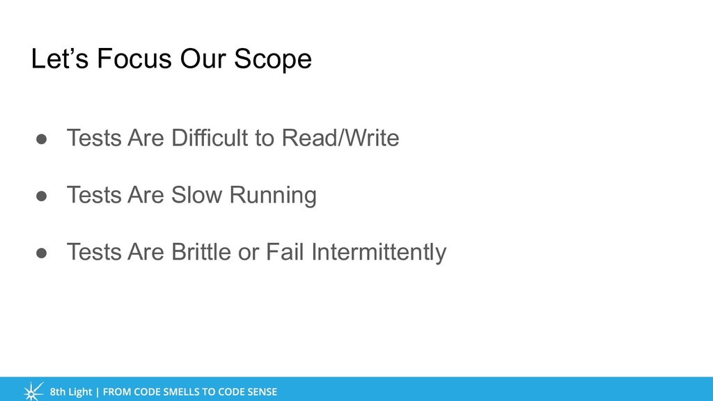 Let's Focus Our Scope ● Tests Are Difficult to ...