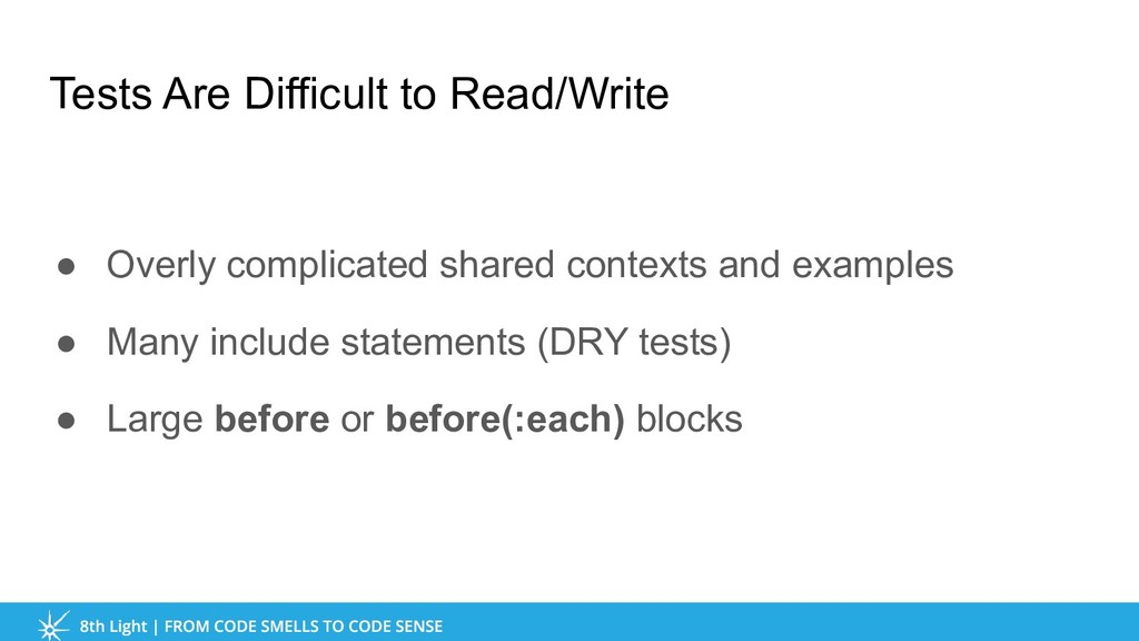Tests Are Difficult to Read/Write ● Overly comp...