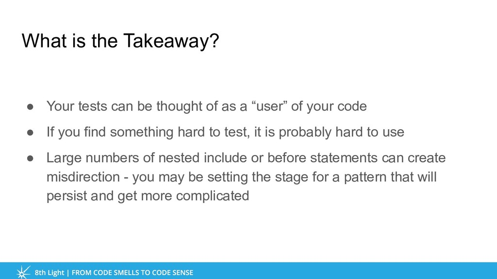 What is the Takeaway? ● Your tests can be thoug...