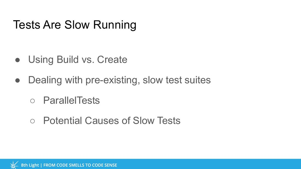 Tests Are Slow Running ● Using Build vs. Create...