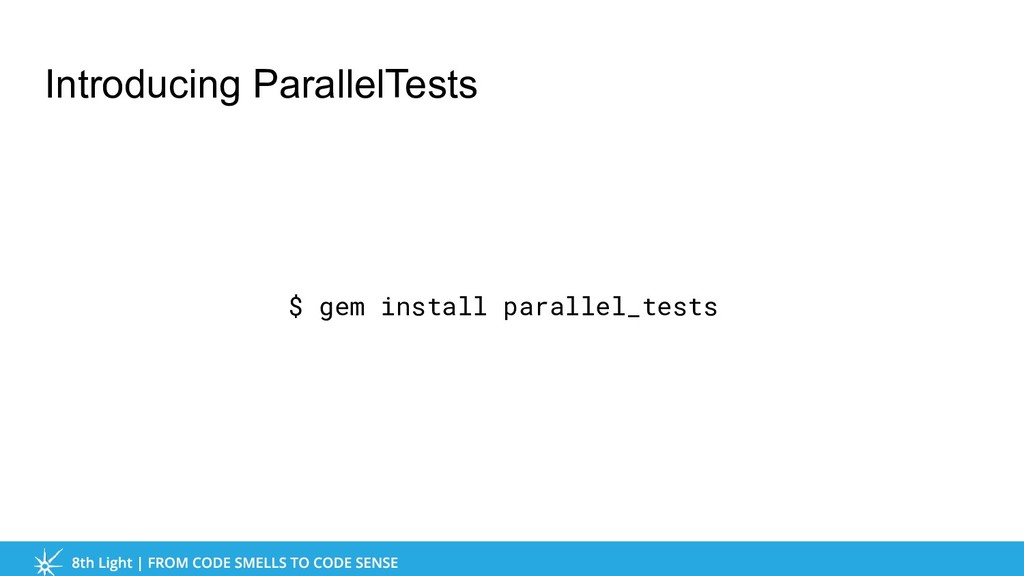 Introducing ParallelTests $ gem install paralle...