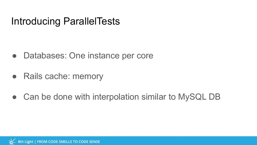 Introducing ParallelTests ● Databases: One inst...