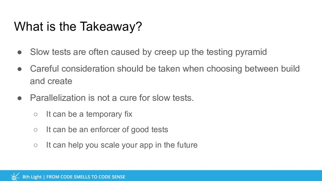 What is the Takeaway? ● Slow tests are often ca...