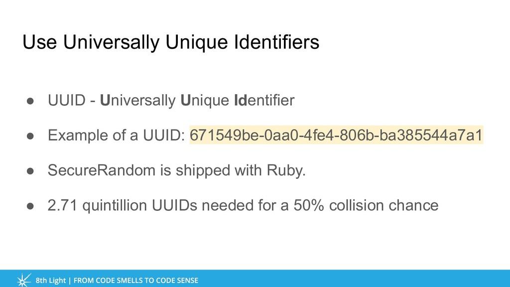 Use Universally Unique Identifiers ● UUID - Uni...
