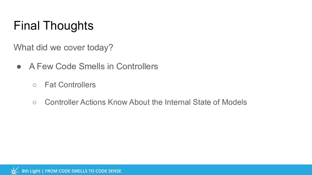 What did we cover today? ● A Few Code Smells in...