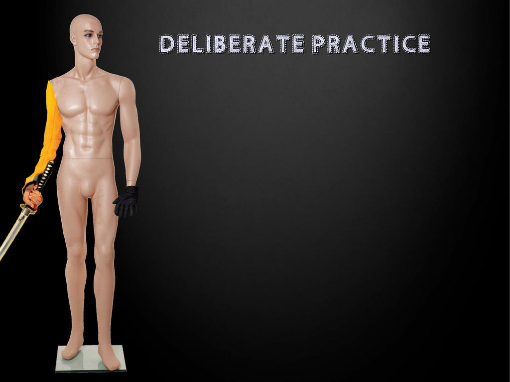 DELIBERATE PRACTICE DELIBERATE PRACTICE