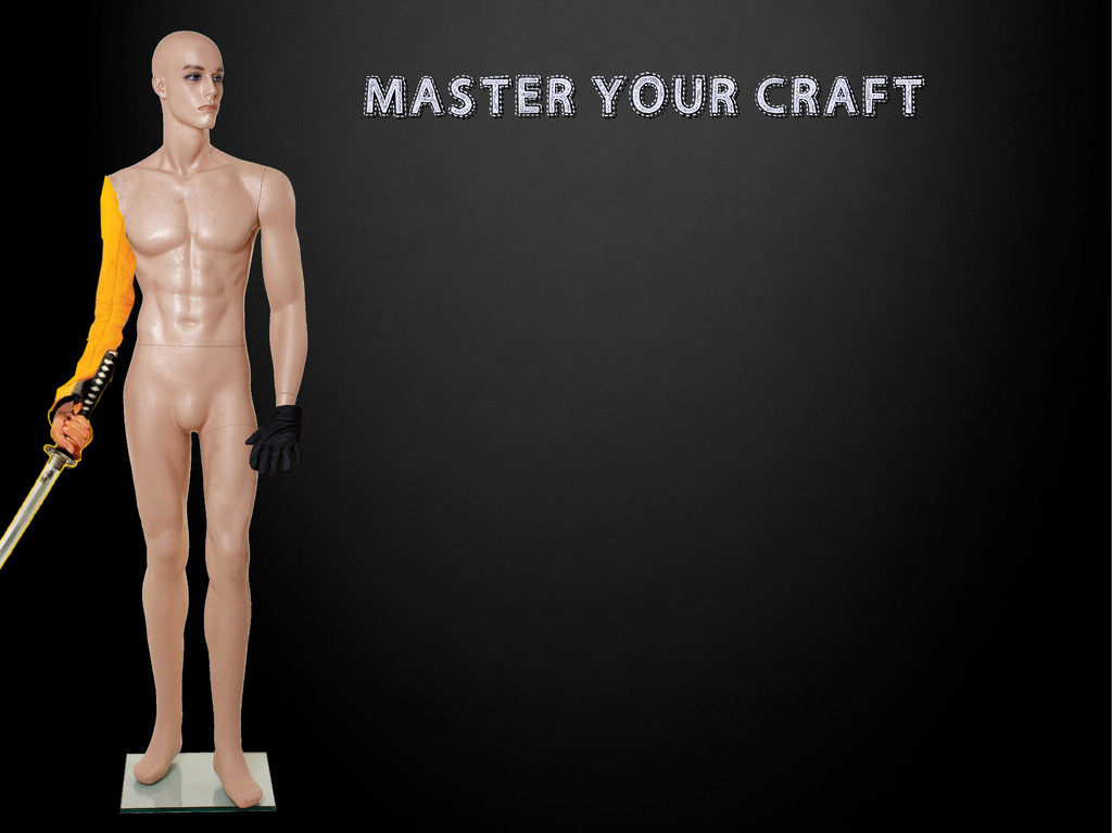 MASTER YOUR CRAFT MASTER YOUR CRAFT