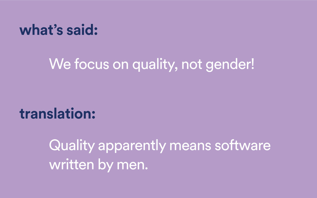 what's said: We focus on quality, not gender! t...