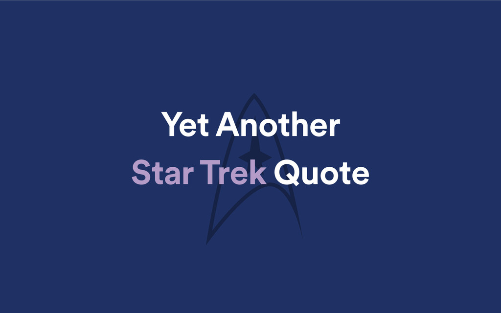 Yet Another Star Trek Quote