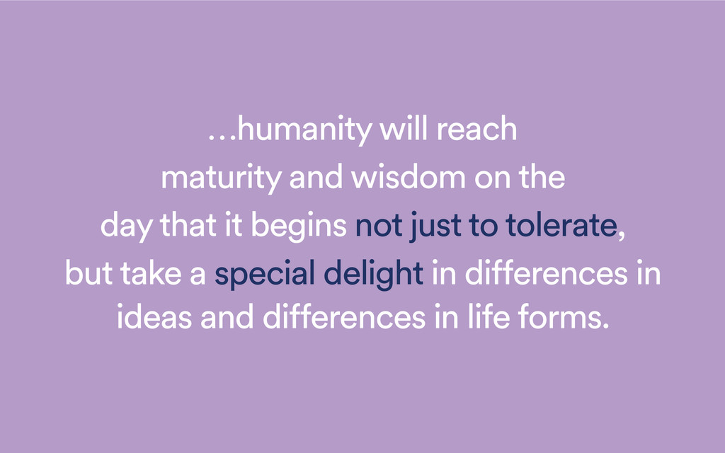 …humanity will reach maturity and wisdom on the...